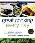 Great Cooking Every Day 250 Delicious Recipes Plus Techniques and Tips from the Culinary Ins...