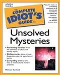 Complete Idiot's Guide to Unsolved Mysteries