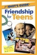 Complete Idiot's Guide to Friendship for Teens