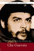 Critical Lives The Life and Work of Che Guevara