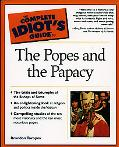 Complete Idiots Guide to the Popes and the Papacy