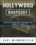 Hollywood Rhapsody Movie Music and Its Makers, 1900 to 1975