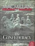 MacMillan Information Now Encyclopedia: The Confederacy