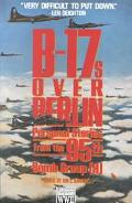 B-17s over Berlin Personal Stories from the 95th Bomb Group