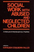 Social Work With Abused and Neglected Children A Manual of Interdisciplinary Practice