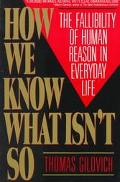 How We Know What Isn't So The Fallibility of Human Reason in Everyday Life