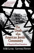 Death of an American Jewish Community A Tragedy of Good Intentions