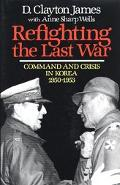 Refighting the Last War Command and Crisis in Korea 1950-53