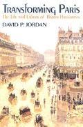 Transforming Paris The Life and Labors of Baron Haussmann