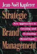 Strategic Brand Management New Approaches to Creating and Evaluating Brand Equity