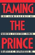 Taming the Prince The Ambivalence of Modern Executive Power