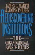 Rediscovering Institutions: The Organizational Basis of Politics