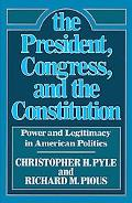President, Congress and the Constitution Power and Legitimacy in American Politics