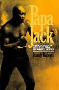 Papa Jack Jack Johnson and the Era of White Hopes