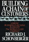 Building a Chain of Customers Linking Business Functions to Create World Class Company