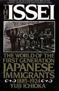 ISSEI: The World of the First-Generation Japanese Immigrants, 1885-1924