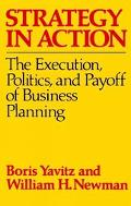 Strategy in Action The Execution, Politics, and Payoff of Business Planning