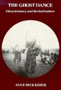 Ghost Dance Ethnohistory and Revitalization