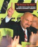 We Shocked the World: A Case Study of Jesse Ventura's Election as Governor of Minnesota