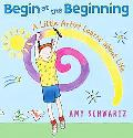 Begin at the Beginning A Little Artist Learns about Life