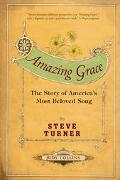 Amazing Grace The Story of America's Most Beloved Song