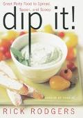 Dip It Great Party Food to Spread, Spoon, and Scoop