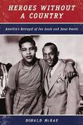 Heroes Without a Country America's Betrayal of Joe Louis and Jesse Owens