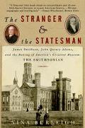 Stranger and the Statesman James Smithson, John Quincy Adams, and the Making of America's Gr...