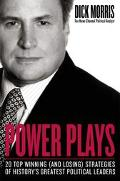 Power Plays Win or Lose - How History's Great Political Leaders Play the Game