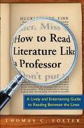 How to Read Literature Like a Professor A Lively and Entertaining Guide to Reading Between t...