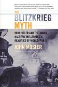 Blitzkrieg Myth How Hitler and the Allies Misread the Strategic Lessons of World War II