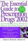 The Essential Guide to Prescription Drugs 2002: Everything You Need to Know for Safe Drug Use