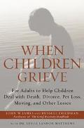 When Children Grieve For Adults to Help Children Deal With Death, Divorce, Pet Loss, Moving,...