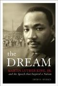 Dream Martin Luther King, Jr., and the Speech That Inspired a Nation