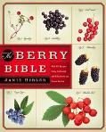 Berry Bible With 175 Recipes Using Cultivated and Wild, Fresh and Frozen Berries