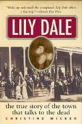 Lily Dale The True Story of the Town That Talks to the Dead