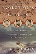 Evolution's Captain The Story of the Kidnapping That Led to Charles Darwin's Voyage Aboard t...