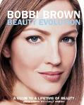 Bobbi Brown Beauty Evolution A Guide to a Lifetime of Beauty