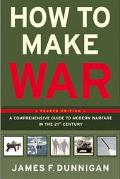 How to Make War A Comprehensive Guide to Modern Warfare in the Twenty-First Century