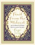 Feast from the Mideast 250 Sun-Drenched Dishes from the Lands of the Bible