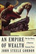 Empire of Wealth The Epic History of American Economic Power, 1607-2001