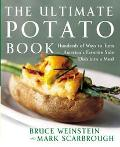 Ultimate Potato Book Hundreds of Ways to Turn America's Favorite Side Dish into a Meal