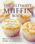Ultimate Muffin Book More Than 600 Recipes for Sweet and Savory Muffins