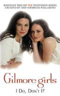 Gilmore Girls I Do, Don't I?