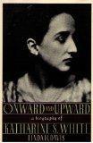 Onward and Upward: A Biography of Katharine S. White