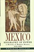 Mexico: Biography of Power: A History of Modern Mexico, 1810-1996