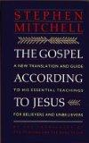 The Gospel According to Jesus: A New Translation and Guide to His Essential Teachings for Be...