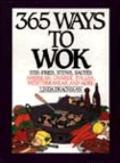 365 Ways to Wok: Stir-Fries, Stews, Sautees, American, Chinese, Italian, Mediterranean, and ...