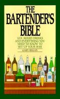 Bartender's Bible 1001 Mixed Drinks and Everything You Need to Know to Set Up Your Bar