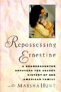 Repossessing Ernestine: Uncovering the Secret History of an American Family